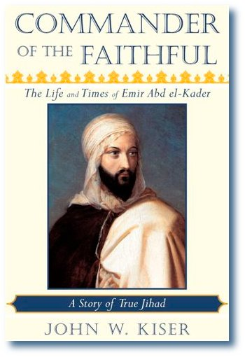Commander of the Faithful -- the Life and Times of Emir Abdelkader